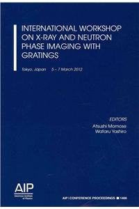 International Workshop on X-Ray and Neutron Phase Imaging with Gratings (AIP Conference Proceedings)