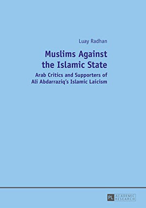 Muslims Against the Islamic State: Arab Critics and Supporters of Ali Abdarraziq's Islamic Laicism