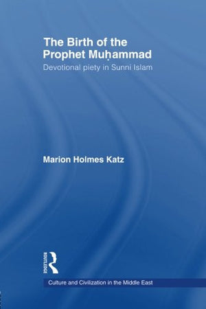 The Birth of The Prophet Muhammad: Devotional Piety in Sunni Islam (Culture and Civilization in the Middle East)