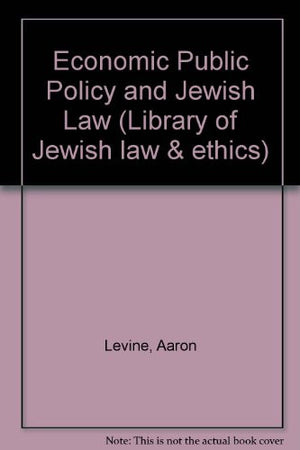 Economic Public Policy and Jewish Law (Library of Jewish Law and Ethics)