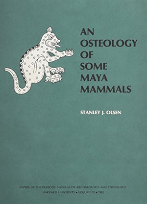 An Osteology of Some Maya Mammals (Papers of the Peabody Museum)