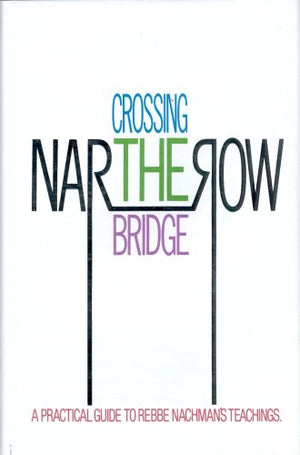 Crossing the Narrow Bridge: A Practical Guide to Rebbe Nachman's Teachings