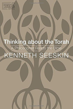 Thinking about the Torah: A Philosopher Reads the Bible (JPS Essential Judaism)