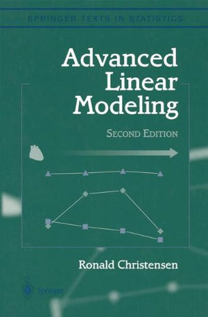 Advanced Linear Modeling: Multivariate, Time Series, and Spatial Data; Nonparametric Regression and Response Surface Maximization (Springer Texts