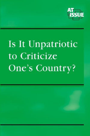 Is It Unpatriotic to Criticize One's Country ? (At Issue Series)