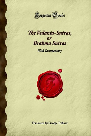 The Vedanta-Sutras, or Brahma Sutras: With Commentary (Forgotten Books)