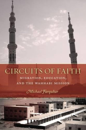 Circuits of Faith: Migration, Education, and the Wahhabi Mission (Stanford Studies in Middle Eastern and I)