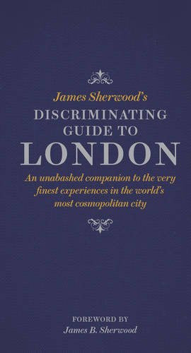 James Sherwood's Discriminating Guide to London