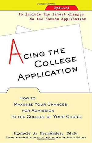 Acing the College Application: How to Maximize Your Chances for Admission to the College of Your Choice