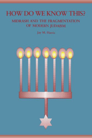 How Do We Know This?: Midrash and the Fragmentation of Modern Judaism (Suny Series in Judaica)