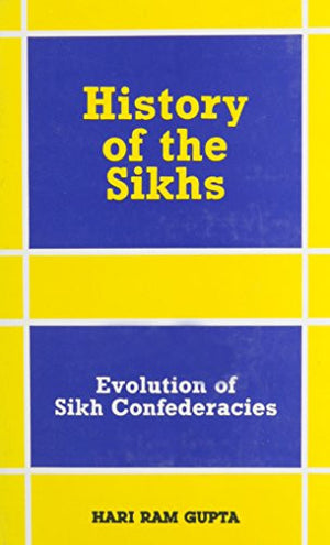 History of the Sikhs Vol. II: Evolution of Sikh Confederacies (1708-69)