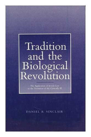 Tradition and the Biological Revolution: The Application of Jewish Law and the Treatment of the Critically Ill