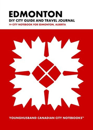 Edmonton DIY City Guide and Travel Journal: City Notebook for Edmonton, Alberta (Curate Canada! Travel Canada!)