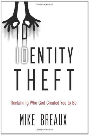 Identity Theft: Reclaiming Who God Created You to Be