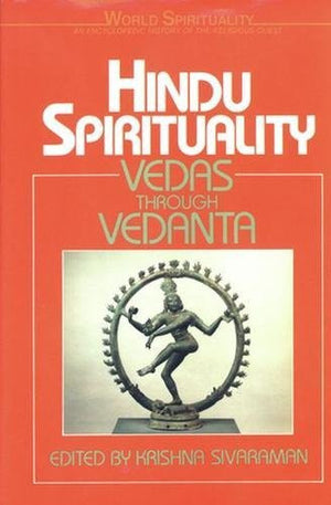 Hindu Spirituality: Vedas Through Vedanta (World Spirituality)