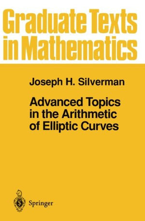 Advanced Topics in the Arithmetic of Elliptic Curves (Graduate Texts in Mathematics)