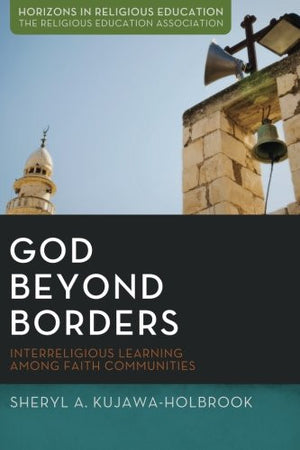 God Beyond Borders: Interreligious Learning Among Faith Communities (Horizons in Religious Education)
