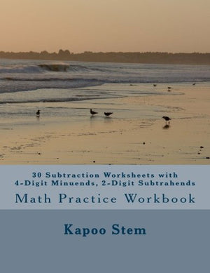 30 Subtraction Worksheets with 4-Digit Minuends, 2-Digit Subtrahends: Math Practice Workbook (30 Days Math Subtraction Series) (Volume 8)