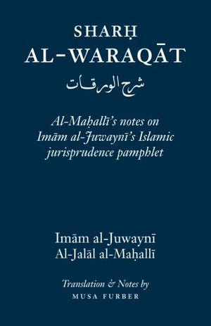 Sharh Al-Waraqat: Al-Mahalli's notes on Imam al-Juwayni's Islamic jurisprudence pamphlet
