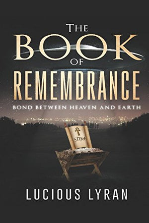 THE BOOK OF REMEMBRANCE: Bond Between Heaven And Earth