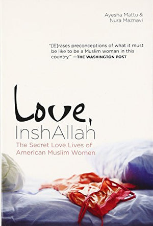 Love, InshAllah: The Secret Love Lives of American Muslim Women (NONE)
