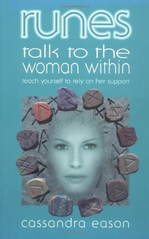 Runes Talk to the Woman Within: Teach Yourself to Rely on Her Support (Teach Yourself to Rely Upon Her Support)
