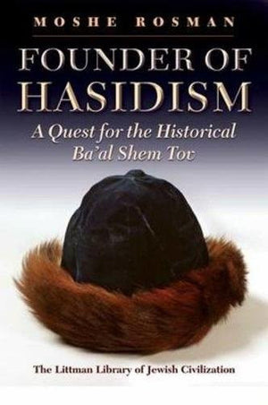 Founder of Hasidism: A Quest for the Historical Ba'al Shem Tov (Littman Library of Jewish Civilization)
