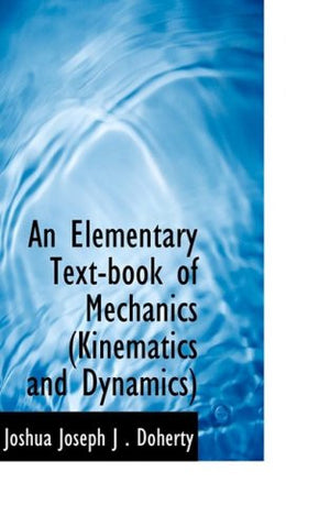 An Elementary Text-book of Mechanics, Kinematics and Dynamics
