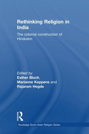 Rethinking Religion in India: The Colonial Construction of Hinduism (Routledge South Asian Religion)