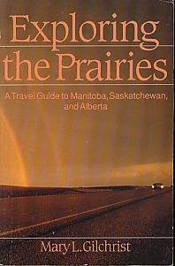 Exploring the Prairies: A Travel Guide to Manitoba, Saskatchewan and Alberta