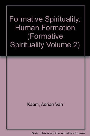 Human Formation (Formative Spirituality Volume 2)