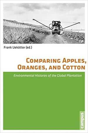 Comparing Apples, Oranges, and Cotton: Environmental Histories of the Global Plantation