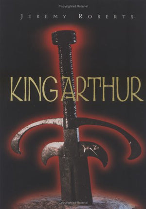 King Arthur (How History is Invented)