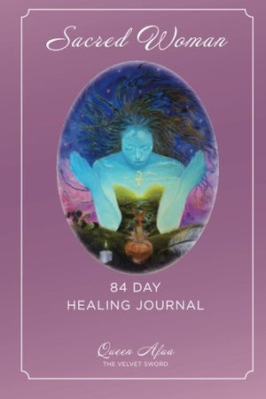 Sacred Woman: 84 Day Healing Journal
