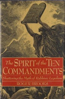 The Spirit of the Ten Commandments: Shattering the Myth of Rabbinic Legalism