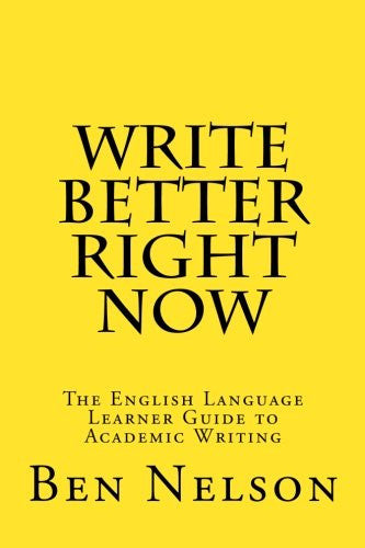 Write Better Right Now: An English Language Learner Guide to Academic Writing