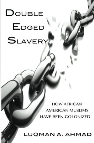 Double Edged Slavery: How African American Muslims Have Been Colonized