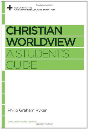 Christian Worldview: A Student's Guide (Reclaiming the Christian Intellectual Tradition)