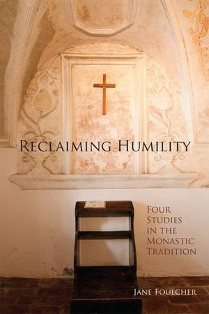 Reclaiming Humility: Four Studies in the Monastic Tradition (Cistercian Studies)