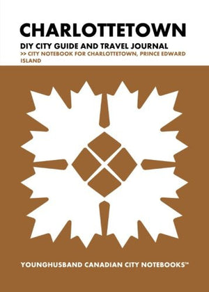Charlottetown DIY City Guide and Travel Journal: City Notebook for Cape Breton-Sydney, Nova Scotia (Curate Canada! Travel Canada!)