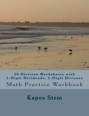 30 Division Worksheets with 1-Digit Dividends, 1-Digit Divisors: Math Practice Workbook (30 Days Math Division Series) (Volume 1)