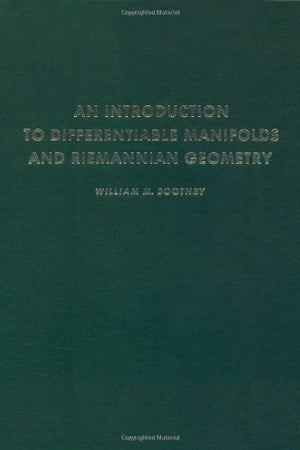 An Introduction to Differentiable Manifolds and Riemannian Geometry, Revised, Volume 120, Second Edition (Pure and Applied Mathematics)