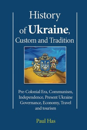History of Ukraine, Custom and Tradition: Pre-Colonial Era, Communism, Independence, Present Ukraine Governance, Economy, Travel and tourism
