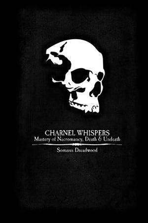 Charnel Whispers: Mastery of Necromancy, Death & Undeath