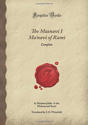 The Masnavi I Ma'navi of Rumi: Complete (Forgotten Books)