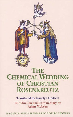 The Chemical Wedding of Christian Rosenkreutz (Magnum Opus Hermetic Sourceworks Series: No. 18)