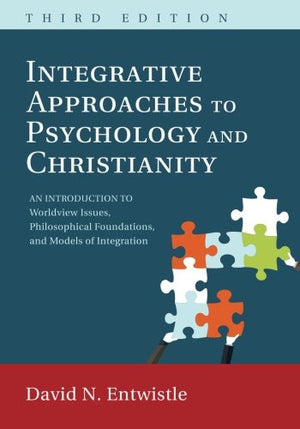 Integrative Approaches to Psychology and Christianity, 3rd edition: An Introduction to Worldview Issues, Philosophical Foundations, and Models of