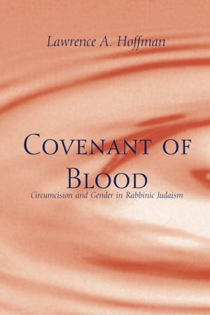 Covenant of Blood: Circumcision and Gender in Rabbinic Judaism (Chicago Studies in the History of Judaism)