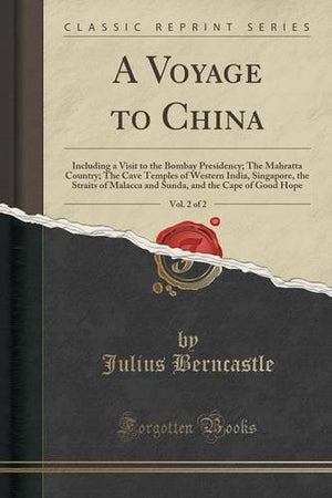A Voyage to China, Vol. 2 of 2: Including a Visit to the Bombay Presidency; The Mahratta Country; The Cave Temples of Western India, Singapore, th