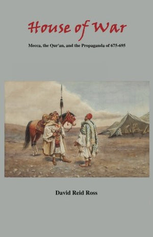 House of War: Mecca, the Qur'an, and the Propaganda of 675-695